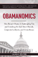 Obamanomics: How Barack Obama Is Bankrupting You and Enriching His Wall Street Friends, Corporate Lobbyists, and Union Bosses